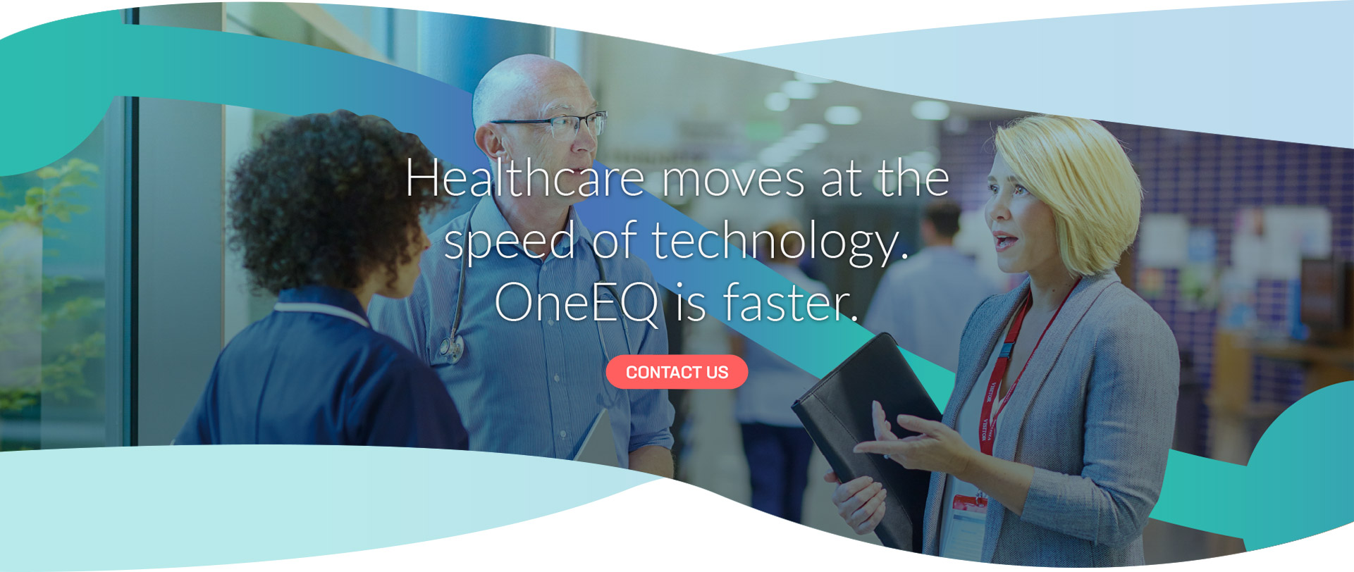 Healthcare moves at the speed of technology. OneEQ is faster.