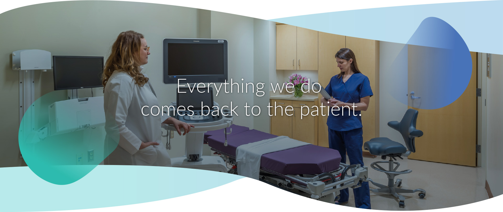 Everything we do comes back to the patient.